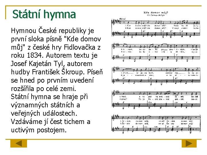 """Státní hymna Hymnou České republiky je první sloka písně """"Kde domov můj"""" z české"""
