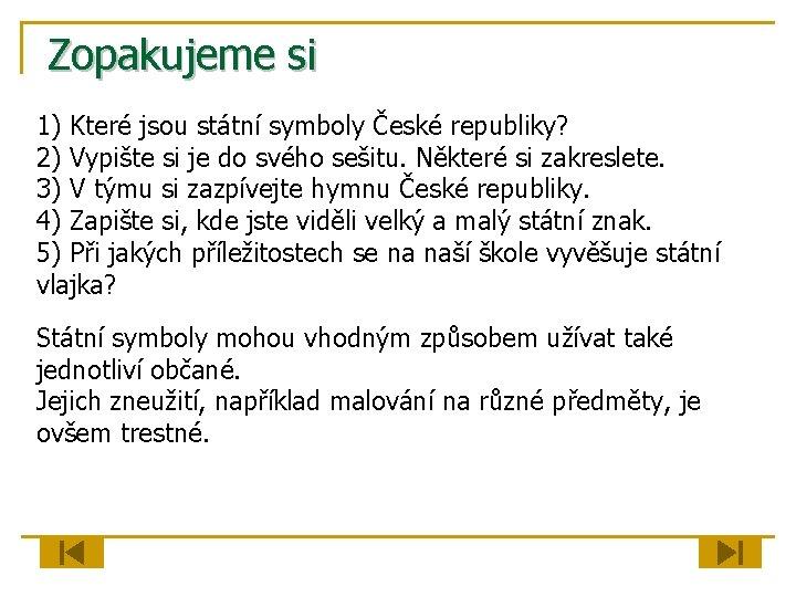 Zopakujeme si 1) Které jsou státní symboly České republiky? 2) Vypište si je do