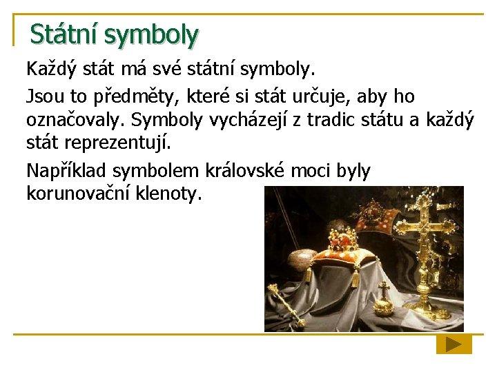 Státní symboly Každý stát má své státní symboly. Jsou to předměty, které si stát