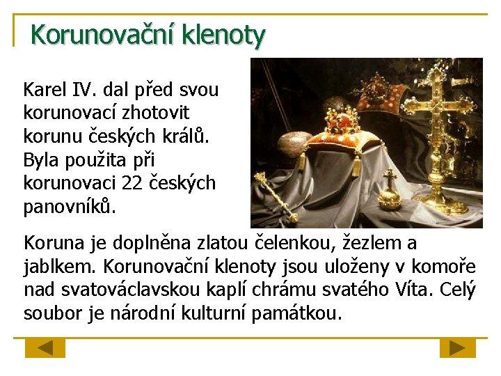 Korunovační klenoty Karel IV. dal před svou korunovací zhotovit korunu českých králů. Byla použita