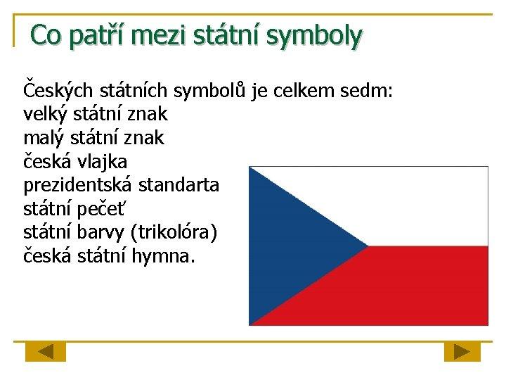 Co patří mezi státní symboly Českých státních symbolů je celkem sedm: velký státní znak