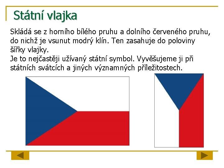Státní vlajka Skládá se z horního bílého pruhu a dolního červeného pruhu, do nichž