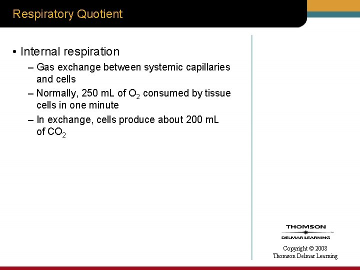 Respiratory Quotient • Internal respiration – Gas exchange between systemic capillaries and cells –