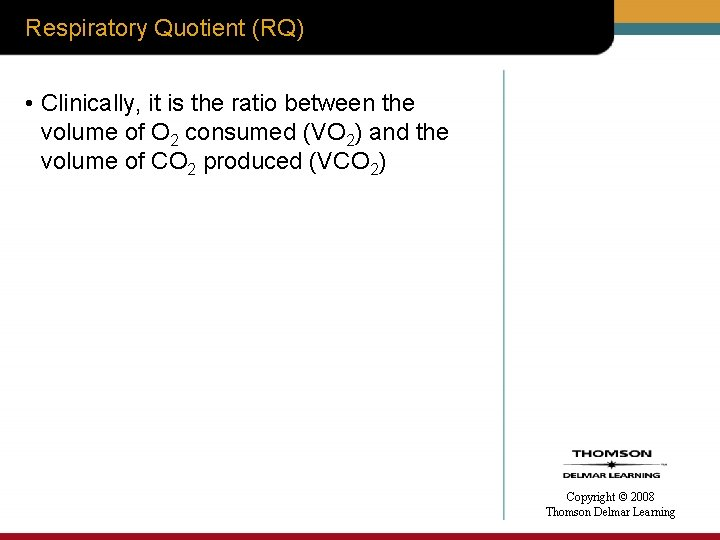Respiratory Quotient (RQ) • Clinically, it is the ratio between the volume of O