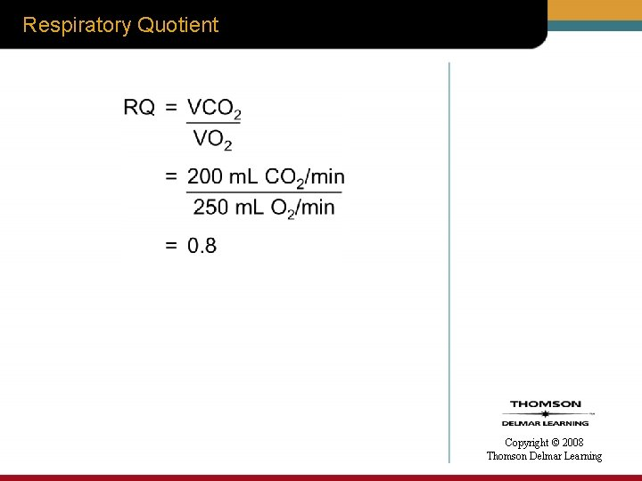 Respiratory Quotient Copyright © 2008 Thomson Delmar Learning