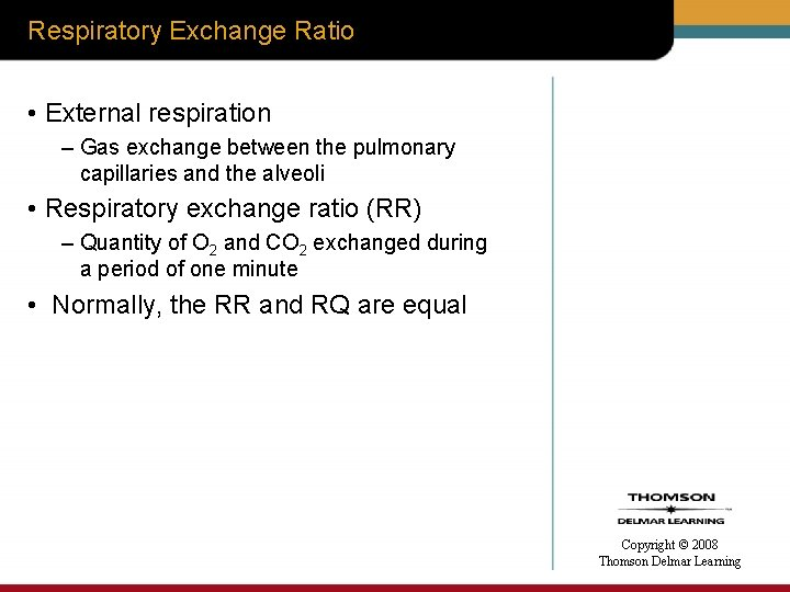 Respiratory Exchange Ratio • External respiration – Gas exchange between the pulmonary capillaries and