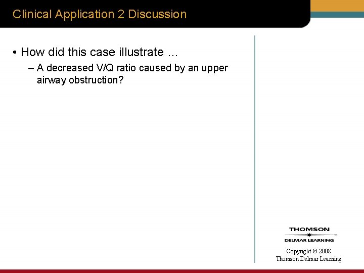 Clinical Application 2 Discussion • How did this case illustrate … – A decreased
