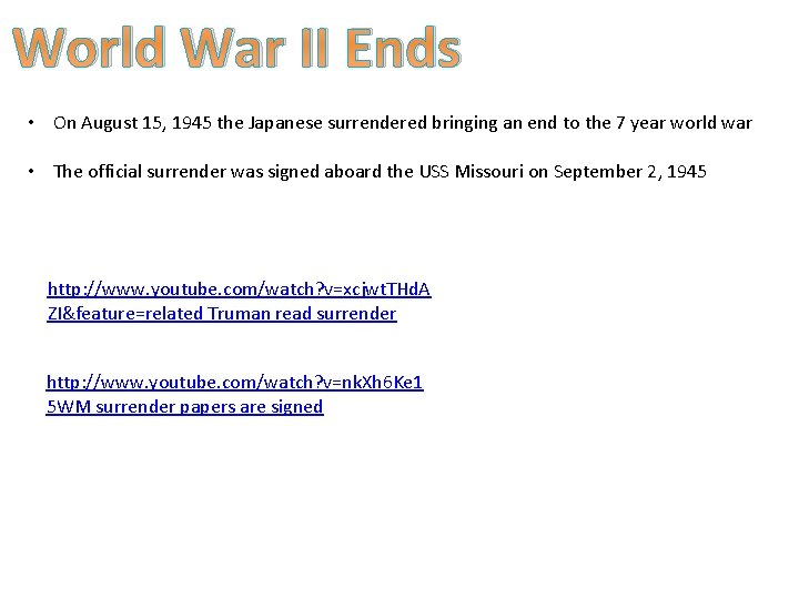 World War II Ends • On August 15, 1945 the Japanese surrendered bringing an