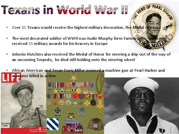 Texans in World War II • Over 30 Texans would receive the highest military