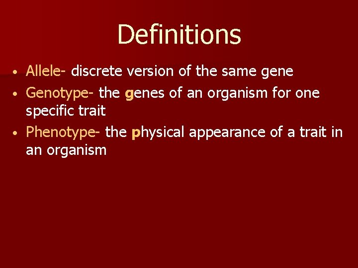 Definitions Allele- discrete version of the same gene • Genotype- the genes of an