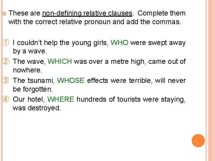 These are non-defining relative clauses. Complete them with the correct relative pronoun and