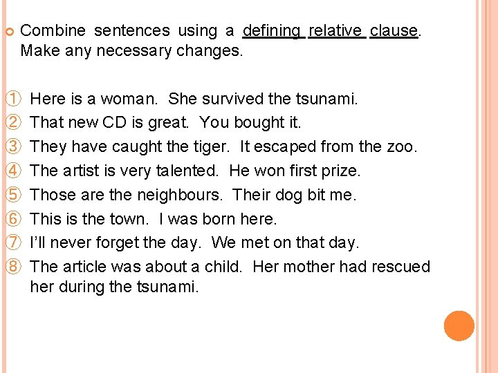 Combine sentences using a defining relative clause. Make any necessary changes. ① ②
