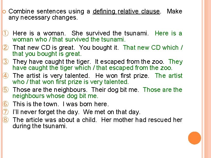 Combine sentences using a defining relative clause. Make any necessary changes. ① Here