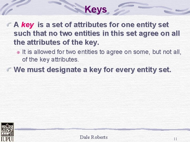 Keys A key is a set of attributes for one entity set such that