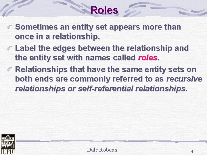 Roles Sometimes an entity set appears more than once in a relationship. Label the
