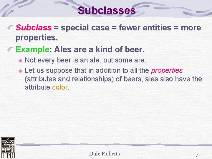 Subclasses Subclass = special case = fewer entities = more properties. Example: Ales are