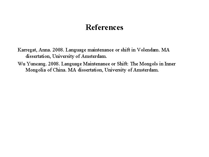 References Karregat, Anna. 2008. Language maintenance or shift in Volendam. MA dissertation, University of