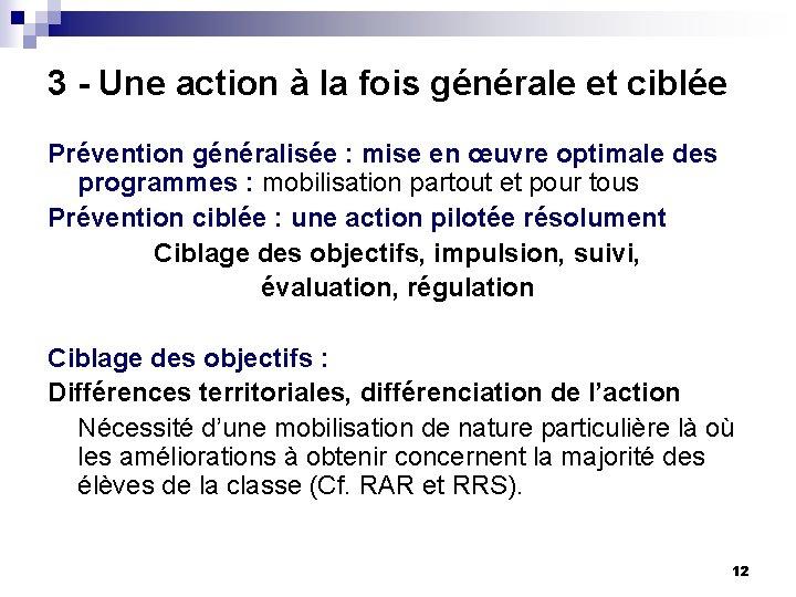 3 - Une action à la fois générale et ciblée Prévention généralisée : mise