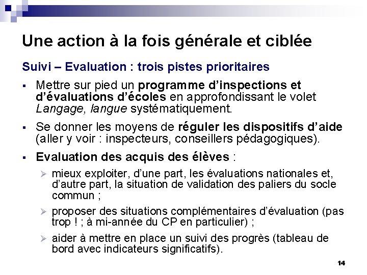 Une action à la fois générale et ciblée Suivi – Evaluation : trois pistes