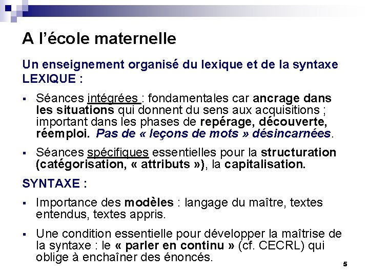 A l'école maternelle Un enseignement organisé du lexique et de la syntaxe LEXIQUE :