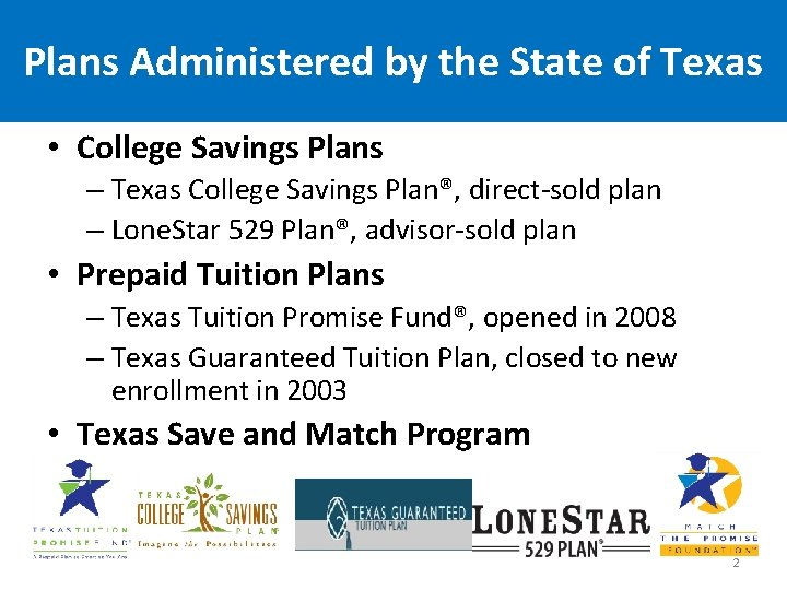 Plans Administered by the State of Texas • College Savings Plans – Texas College
