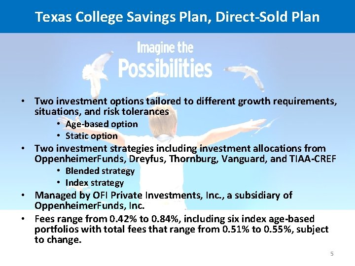 Texas College Savings Plan, Direct-Sold Plan • Two investment options tailored to different growth