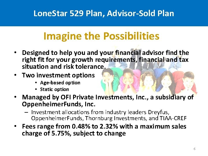 Lone. Star 529 Plan, Advisor-Sold Plan Imagine the Possibilities • Designed to help you