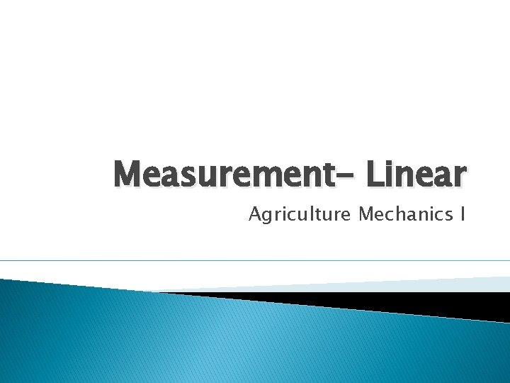 Measurement- Linear Agriculture Mechanics I
