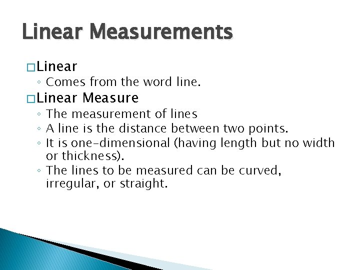 Linear Measurements � Linear ◦ Comes from the word line. � Linear Measure ◦