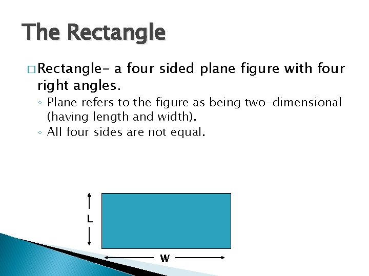 The Rectangle � Rectangle- a four sided plane figure with four right angles. ◦