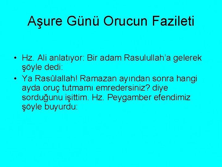 Aşure Günü Orucun Fazileti • Hz. Ali anlatıyor: Bir adam Rasulullah'a gelerek şöyle dedi: