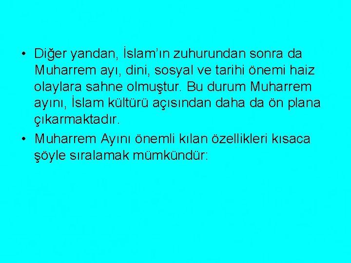 • Diğer yandan, İslam'ın zuhurundan sonra da Muharrem ayı, dini, sosyal ve tarihi
