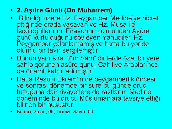 • 2. Aşûre Günü (On Muharrem) • Bilindiği üzere Hz. Peygamber Medine'ye hicret