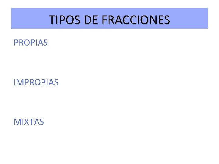 TIPOS DE FRACCIONES PROPIAS IMPROPIAS MIXTAS