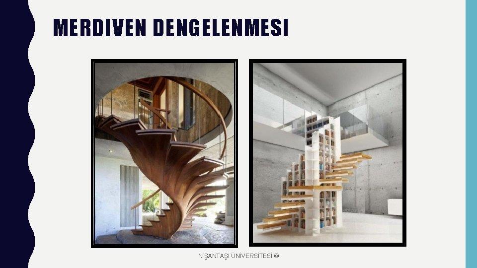 MERDIVEN DENGELENMESI NİŞANTAŞI ÜNİVERSİTESİ ©