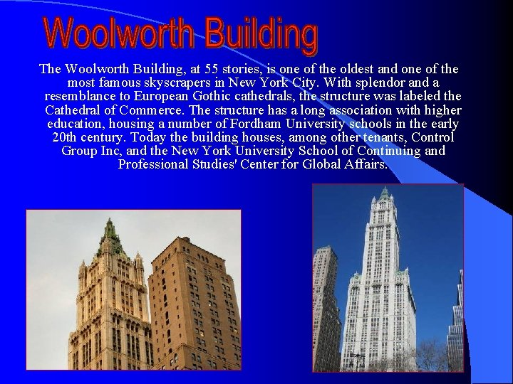 The Woolworth Building, at 55 stories, is one of the oldest and one