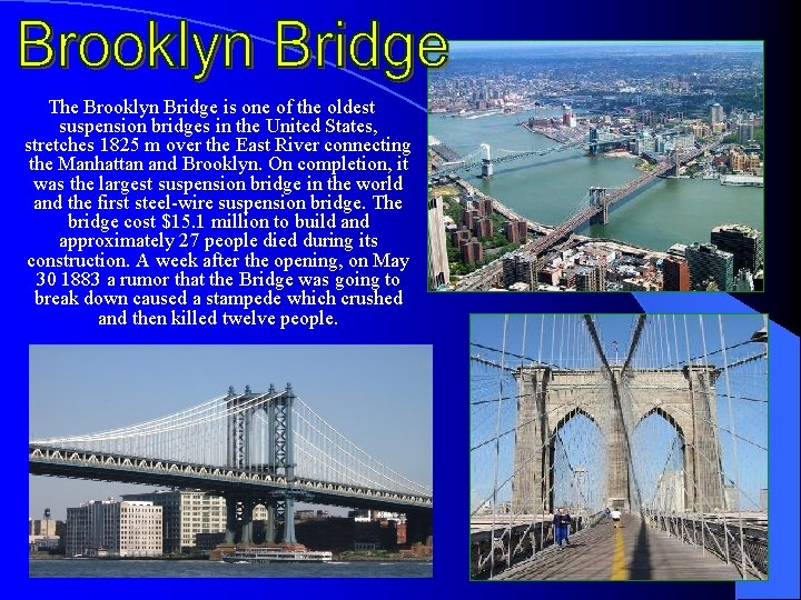 The Brooklyn Bridge is one of the oldest suspension bridges in the United