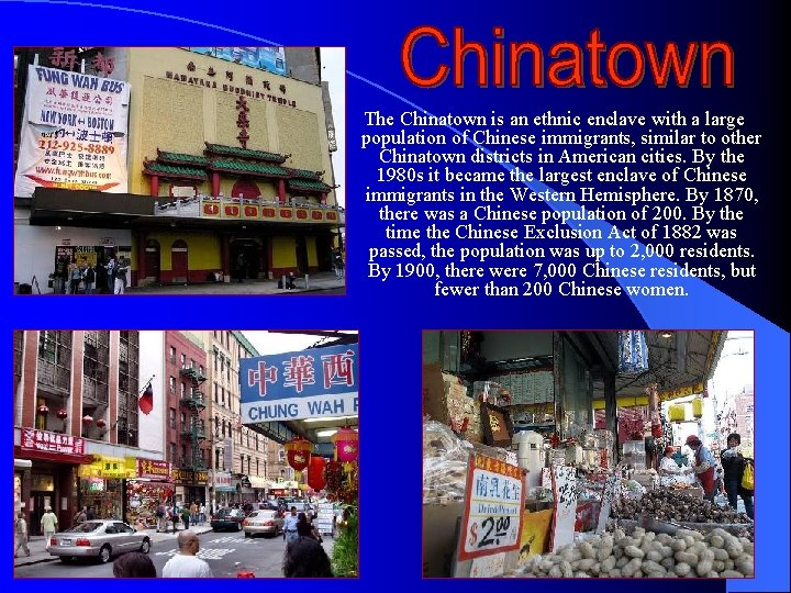 The Chinatown is an ethnic enclave with a large population of Chinese immigrants, similar