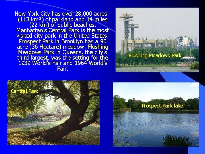 New York City has over 28, 000 acres (113 km²) of parkland 14