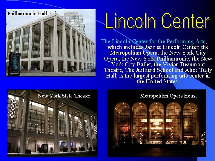 Philharmonic Hall The Lincoln Center for the Performing Arts, which includes Jazz at Lincoln