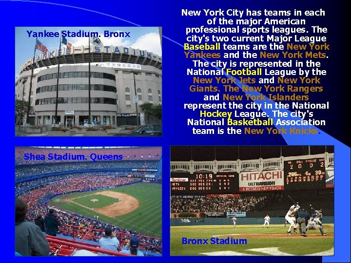 Yankee Stadium. Bronx New York City has teams in each of the major American