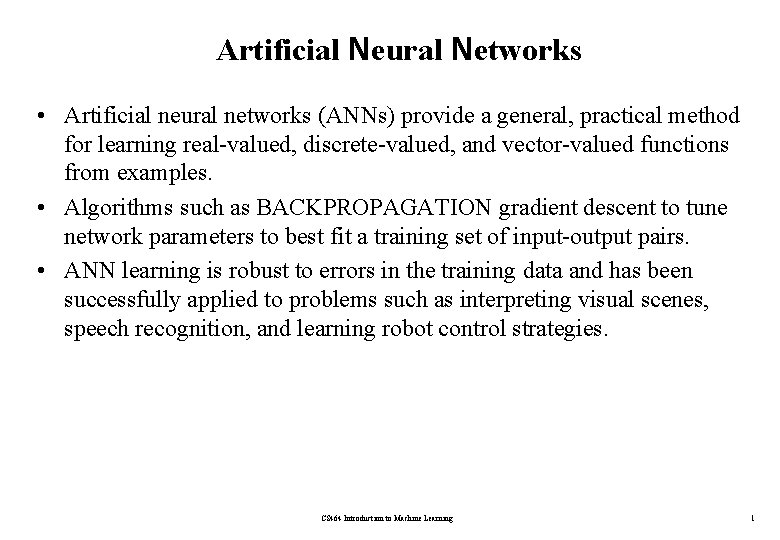 Artificial Neural Networks • Artificial neural networks (ANNs) provide a general, practical method for