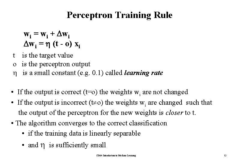 Perceptron Training Rule wi = wi + wi wi = (t - o) xi