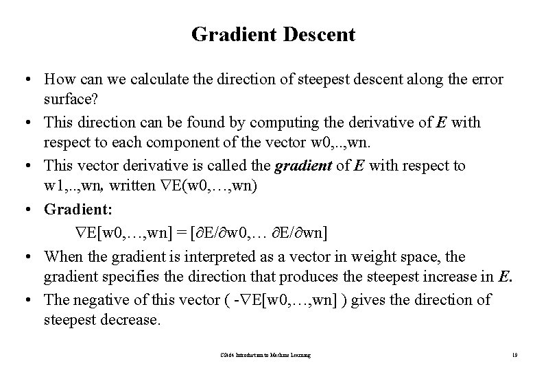 Gradient Descent • How can we calculate the direction of steepest descent along the