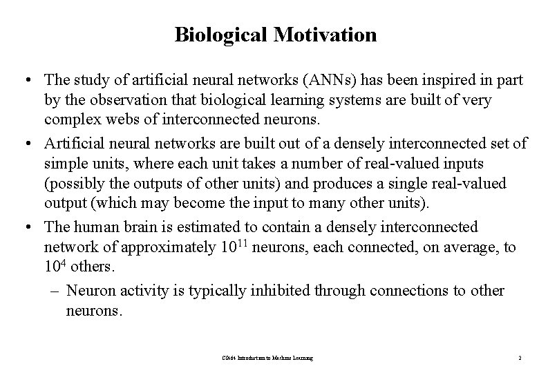 Biological Motivation • The study of artificial neural networks (ANNs) has been inspired in
