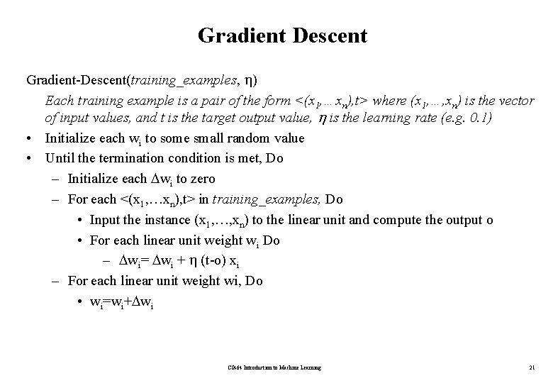 Gradient Descent Gradient-Descent(training_examples, ) Each training example is a pair of the form <(x