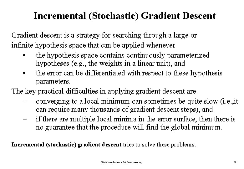 Incremental (Stochastic) Gradient Descent Gradient descent is a strategy for searching through a large