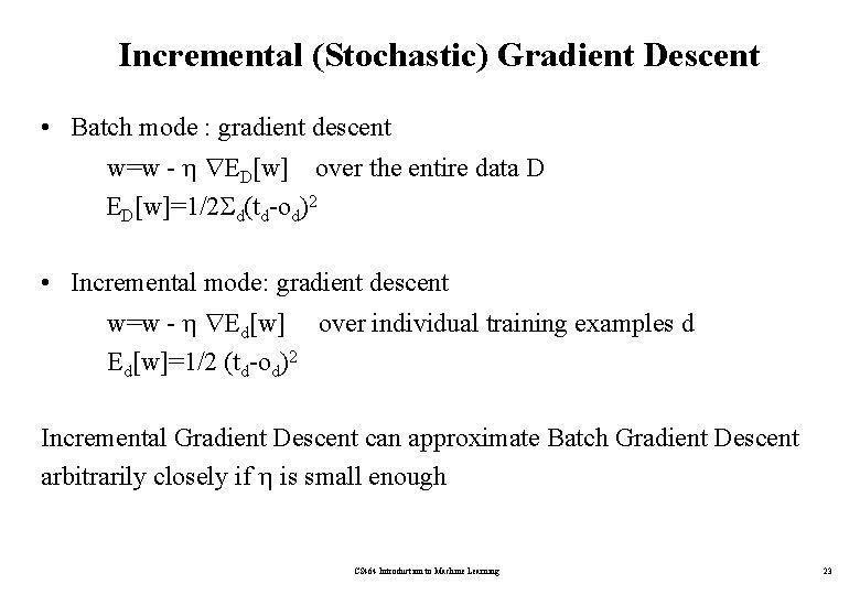 Incremental (Stochastic) Gradient Descent • Batch mode : gradient descent w=w - ED[w] over