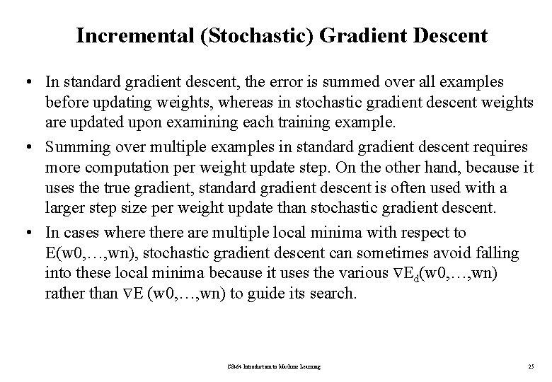 Incremental (Stochastic) Gradient Descent • In standard gradient descent, the error is summed over