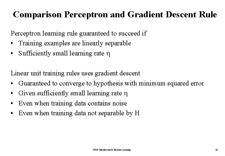 Comparison Perceptron and Gradient Descent Rule Perceptron learning rule guaranteed to succeed if •